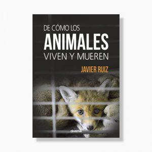 """Libro """"De cómo los animales viven y mueren"""", por Javier Ruiz"""